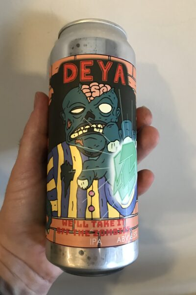 We'll Take it Off the Zombies IPA by Deya Brewing Company.