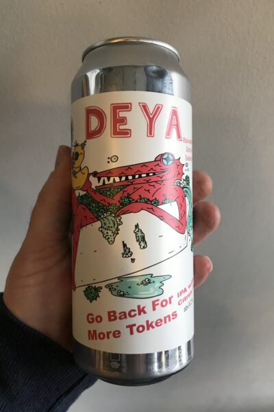 Go Back For More Tokens IPA by Deya Brewing Company.