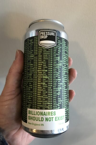 Billionaires should not exist NE IPA by Pressure Drop Brewing.