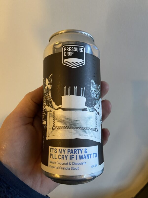 It's my Party and I'll cry if I want to Imperial Pastry Stout by Pressure Drop Brewing.