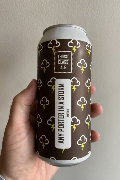 Any Porter In a Storm by Thirst Class Ales.